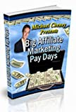 Big Affiliate Marketing Pay Days - How To Make A Name For Yourself (& Earn Big Money!) In The Internet Marketing World!