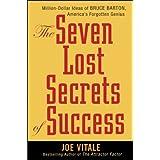 The Seven Lost Secrets of Success: Million Dollar Ideas of Bruce Barton, America's Forgotten Genius ~ Joe Vitale