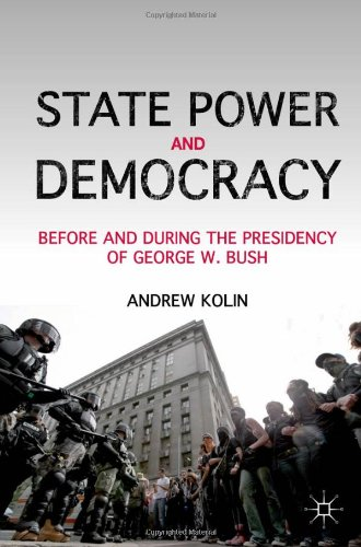Andrew Kolin - State Power and Democracy: Before and During the Presidency of George W. Bush