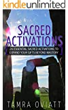 Sacred Activations: 26 Essential Sacred Activations To Expand Your Gifts Beyond Mastery