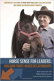 Horse Sense For Leaders: Building Trust-Based Relationships