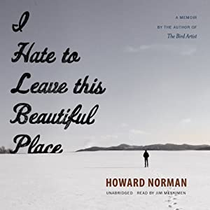 I Hate to Leave This Beautiful Place | [Howard Norman]