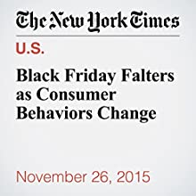 Black Friday Falters as Consumer Behaviors Change (       UNABRIDGED) by Hiroko Tabuchi, Nelson D. Schwartz Narrated by Keith Sellon-Wright