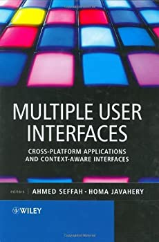 multiple user interfaces: cross-platform applications and context-aware interfaces - ahmed seffah and homa javahery