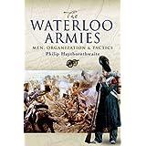 The Waterloo Armies: Men, Organization and Tacticsby Philip J. Haythornthwaite