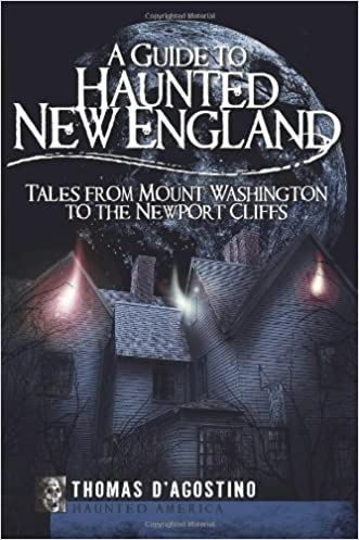 A Guide to Haunted New England:: Tales from Mount Washington to the Newport Cliffs (Haunted America)