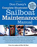 Don Caseys Complete Illustrated Sailboat Maintenance Manual: Including Inspecting the Aging Sailboat, Sailboat Hull and Deck Repair, Sailboat Refinishing, Sailbo