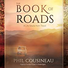 The Book of Roads: A Life Made from Travel (       UNABRIDGED) by Phil Cousineau Narrated by Donald Corren