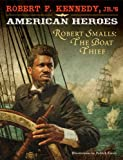 Robert F. Kennedy, Jr.s American Heroes: Robert Smalls, the Boat Thief (American Heroes (Hyperion))