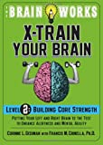 img - for The Brain Works: X-Train Your Brain Volume 2: Building Core Strength (Brain Works (Sellers)) book / textbook / text book
