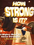 How Strong Is It ? (A Mighty Book All About Strength)
