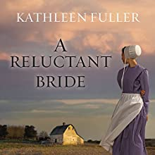 A Reluctant Bride: Amish of Birch Creek Series #1 Audiobook by Kathleen Fuller Narrated by Angela Brazil
