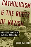 img - for Catholicism and the Roots of Nazism: Religious Identity and National Socialism book / textbook / text book