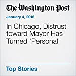 In Chicago, Distrust toward Mayor Has Turned 'Personal' | William Wan,Mark Guarino