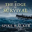 On the Edge of Survival: A Shipwreck, a Raging Storm, and the Harrowing Alaskan Rescue That Became a Legend (       UNABRIDGED) by Spike Walker Narrated by Robertson Dean