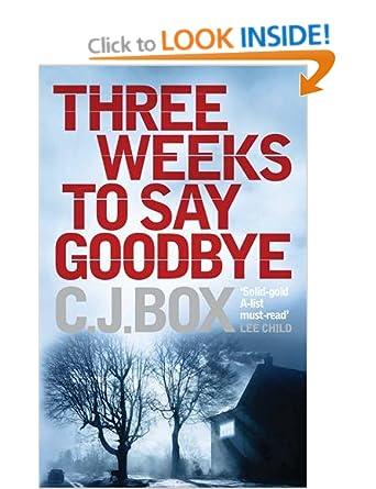 Three Weeks to Say Goodbye - C J Box