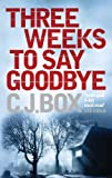 Three Weeks to Say Goodbye C. J. Box