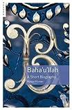 img - for Baha'u'llah: A Short Biography book / textbook / text book