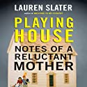 Playing House: Notes of a Reluctant Mother (       UNABRIDGED) by Lauren Slater Narrated by Abby Craden