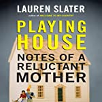 Playing House: Notes of a Reluctant Mother | Lauren Slater