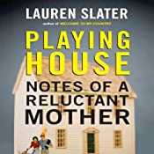 Playing House: Notes of a Reluctant Mother | [Lauren Slater]
