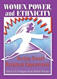 img - for Women, Power, and Ethnicity: Working Toward Reciprocal Empowerment (Haworth Innovations in Feminist Studies) book / textbook / text book