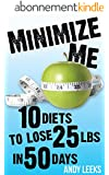 Minimize Me: 10 Diets to Lose 25 lbs in 50 Days (English Edition)