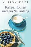 Kaffee, Kuchen und ein Neuanfang (German Edition)