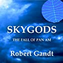 Skygods: The Fall of Pan Am (       UNABRIDGED) by Robert Gandt Narrated by Thomas Block