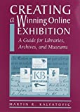 img - for Creating a Winning Online Exhibition: A Guide for Libraries, Archives, and Museums by Martin R. Kalfatovic (2002) Paperback book / textbook / text book