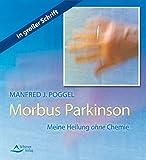 Morbus Parkinson - Meine Heilung ohne Chemie