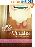 Lies That Make You Pay & Truths That Set You Free: A Mother's Guide to the Simple and Frugal Life