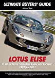 Lotus Elise: In All Its Forms, Including Exige and Europa 1995-2011 (Ultimate Buyers' Guide)