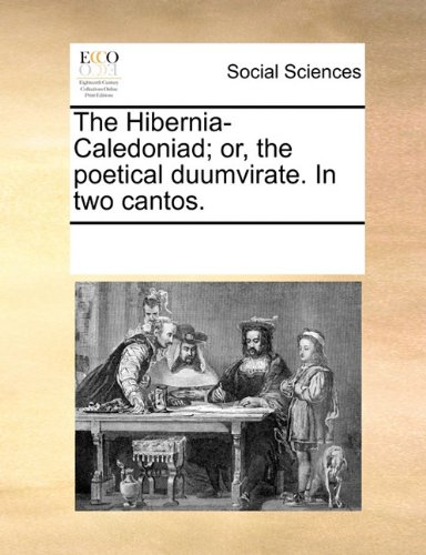 The Hibernia-Caledoniad; or, the poetical duumvirate. In two cantos.