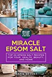 Miracle Epsom Salt: Top 25 Epsom Salt Recipes For Your Health ,Beauty, And Home