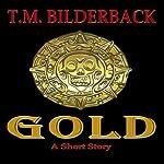 Gold: A Short Story | T. M. Bilderback
