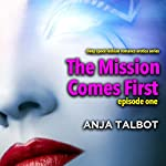 The Mission Comes First: Episode One | Anja Talbot