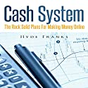 Cash System: The Rock Solid Plans for Making Money Online Audiobook by Hyde Franks Narrated by Troy McElfresh