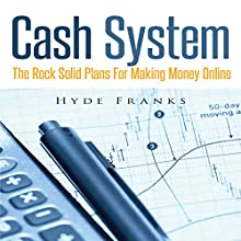 Cash System: The Rock Solid Plans for Making Money Online (       UNABRIDGED) by Hyde Franks Narrated by Troy McElfresh
