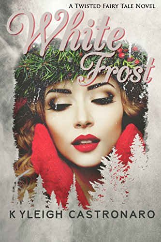 White Frost (Twisted Fairy Tales Book 3), by Kyleigh Castronaro