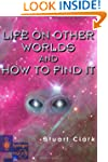 Life on Other Worlds and How to Find It