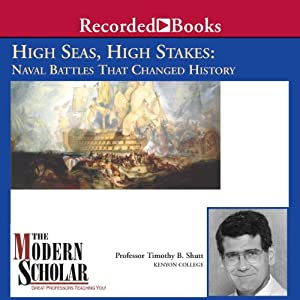 The Modern Scholar: High Seas, High Stakes: Naval Battles That Changed History | [Timothy B. Shutt]