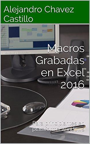 Macros Grabadas en Excel 2016: Para principiantes en plataforma Windows (Aprende Excel)