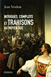 img - for intrigues complots et trahisons au moyen age book / textbook / text book