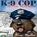 K-9 Cop: Case #1 - The Dreck Report Audiobook by Erna Mueller Narrated by Rick Murphy