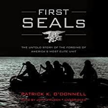 First SEALs: The Untold Story of the Forging of America's Most Elite Unit (       UNABRIDGED) by Patrick K. O'Donnell Narrated by John Pruden