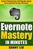 img - for Productivity: Evernote Mastery in Minutes! Top Secret Productivity Hacks to Get Things Done, Organize Your Life and Achieve Goals Fast (Business and Money, ... Technology, Stress and Finance Management) book / textbook / text book