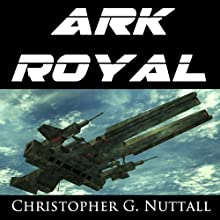 Ark Royal (       UNABRIDGED) by Christopher Nuttall Narrated by Ralph Lister