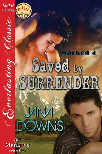 Saved by Surrender [Marked 4] (Siren Publishing Everlasting Classic Manlove)