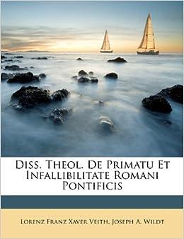 Diss. Theol. De Primatu Et Infallibilitate Romani